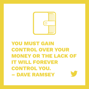 you must gain control over your money or the lack of it will forever control you