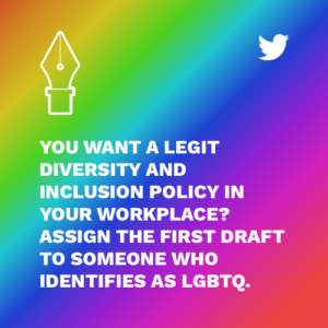a legit diversity and inclusion policy assign the first draft to someone who identifies lgbtq