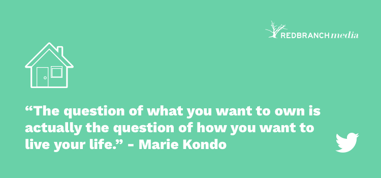 The question of what you want to own is actually the question of how you want to live your life marie kondo