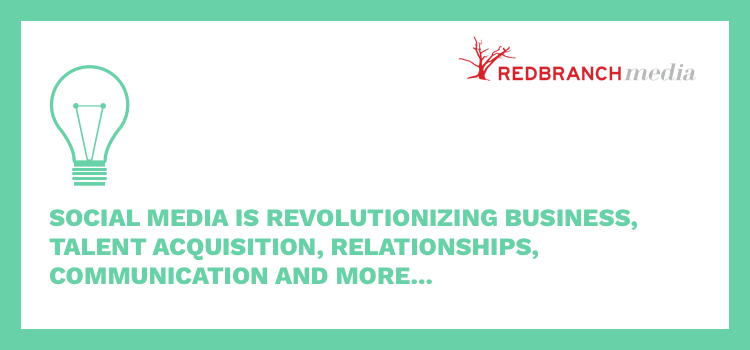social media is revolutionizing business, talent acquisition, relationships, communication and more...